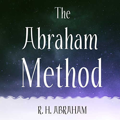 The Abraham Method: Shifting Your Vibration to Master the Law of Attraction audiobook cover art