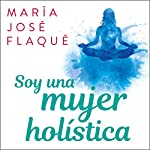 Soy una mujer holística [I Am a Holistic Woman] audiobook cover art