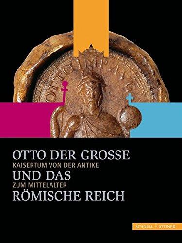 Otto der Große und das Römische Reich: Kaisertum von der Antike zum Mittelalter