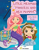 Little Mermaid Princess and Her Mommy: Creative Coloring and Activity Book for kids, ALL AGES -coloring, reading, answering short questions, motivational quotes for kids