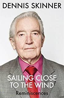 Sailing Close to the Wind: Reminiscences by Dennis Skinner (2014-09-18)