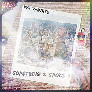 Something 2 Smoke 2