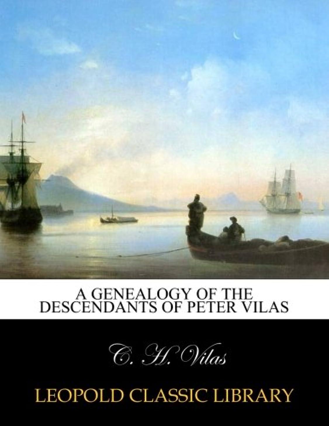 大工アシスタント預言者A genealogy of the descendants of Peter Vilas