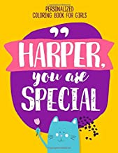 Harper, you are special. Personalized coloring book for girls: Positive things your kids need to hear