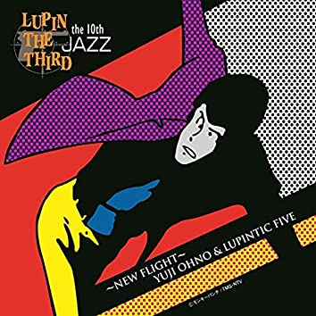 LUPIN THE THIRD JAZZ - the 10th ~New Flight~
