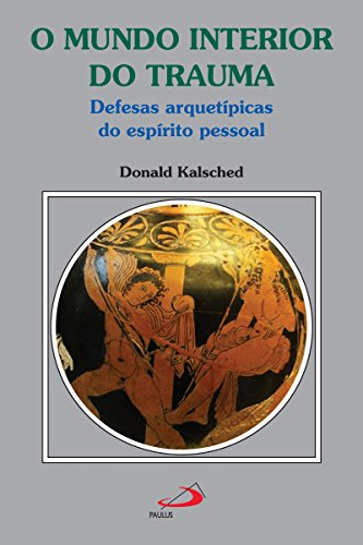 O mundo interior do trauma: Defesas arquetípicas do espírito pessoal (Amor e Psique) (Portuguese Edition)