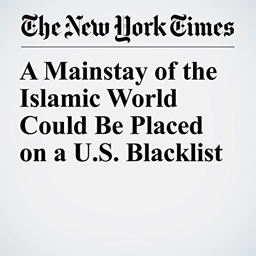 A Mainstay of the Islamic World Could Be Placed on a U.S. Blacklist copertina