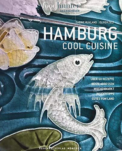 Hamburg Cool Cuisine: Foodhunter - das Kochbuch. So isst die Stadt