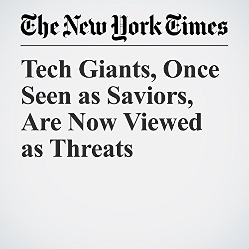 Tech Giants, Once Seen as Saviors, Are Now Viewed as Threats copertina