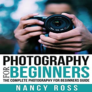 Photography: The Complete Photography for Beginners Guide cover art