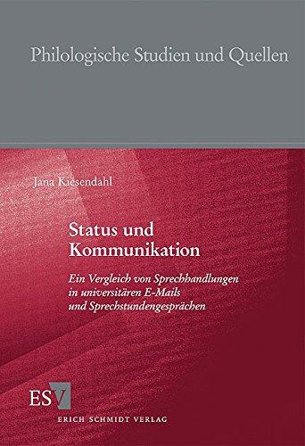 Status und Kommunikation: Ein Vergleich von Sprechhandlungen in universitären E-Mails und Sprechstundengesprächen (Philologische Studien und Quellen (PhSt), Band 227)