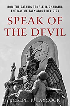 Speak of the Devil: How The Satanic Temple is Changing the Way We Talk about Religion by [Joseph P. Laycock]