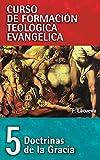 Doctrinas De La Gracia: 05 (Curso de Formacion Teologica Evangelica)