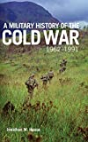 Image of A Military History of the Cold War, 1962–1991 (Volume 70) (Campaigns and Commanders Series)