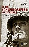 Pierre Schoendoerffer ou la guerre