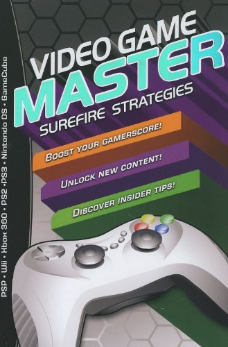 Video Game Master: Surefire Strategies for PSP, Wii, Xbox 260, PS2, PS3,...