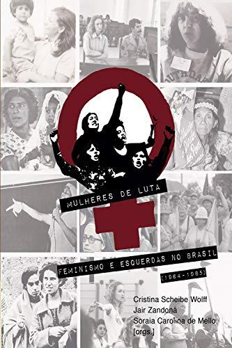 Mulheres de Luta: feminismo e esquerdas no Brasil (1964-1985)
