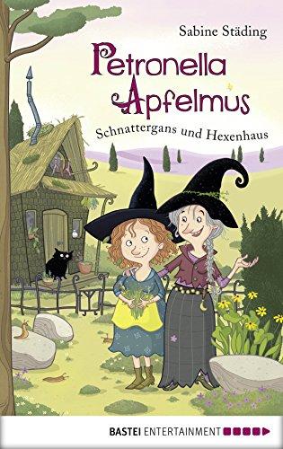Petronella Apfelmus - Schnattergans und Hexenhaus: Schnattergans und Hexenhaus. Band 6
