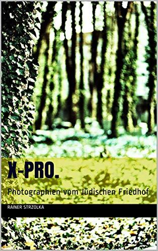 X-Pro.: Photographien vom Jüdischen Friedhof (The lost place library. Galerie für Kulturkommunikation - Die lost place Bibliothek. Galerie für Kulturkommunikation 12)