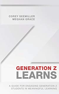 Generation Z Learns: A Guide for Engaging Generation Z Students in Meaningful Learning