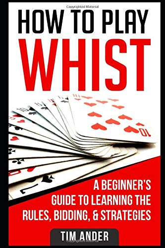 How to Play Whist: A Beginner's Guide to Learning the Rules, Bidding, & Strategies
