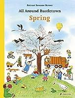 All Around Bustletown: Spring (All Around Bustletown Series)