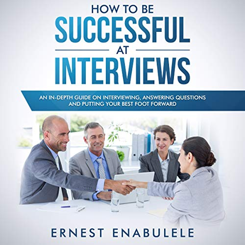 How to Be Successful at Interviews Audiobook By Ernest Enabulele cover art