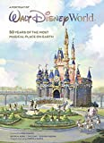 Walt Disney World: A Portrait Of The First Half Century: 50 Years of the Most Magical Place on Earth (Disney Editions Deluxe)