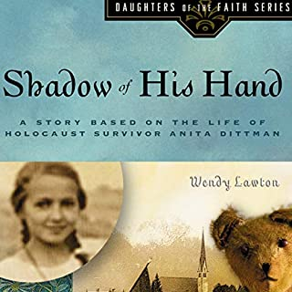 Shadow of His Hand: A Story Based on Holocaust Survivor Anita Dittman     Daughters of the Faith              By:                                                                                                                                 Wendy Lawton                               Narrated by:                                                                                                                                 Jill Monaco                      Length: 4 hrs and 2 mins     7 ratings     Overall 4.4