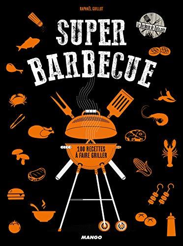 Super barbecue: 100 recettes à faire griller