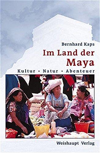 Im Land der Maya: Kultur - Natur - Abenteuer