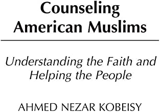 Counseling American Muslims: Understanding the Faith and Helping the People