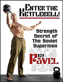 Enter The Kettlebell!: Strength Secret of the Soviet Supermen (English Edition) par [Pavel Tsatsouline]