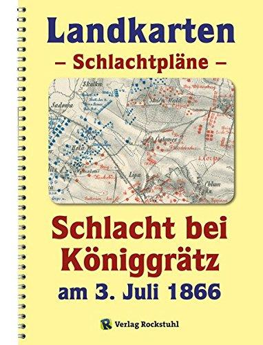 LANDKARTEN Krieg 1866- Schlachtpläne - Schlacht bei Königgrätz am 3. Juli 1866: Der Deutsche Krieg 1866 49