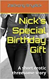 Nick's Special Birthday Gift: A short erotic threesome story