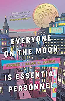 Everyone on the Moon is Essential Personnel by [Julian K. Jarboe]