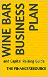 Wine Bar Business Plan: and Capital Raising Guide (English Edition)