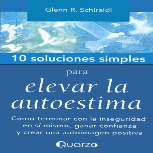 10 Soluciones Simples Para Elevar La Autoestima (Spanish Edition)                   By:                                                                                                                                 Glenn R. Schiraldi                               Narrated by:                                                                                                                                 Caroline Simon,                                                                                        Rodrigo San Martin                      Length: 1 hr and 5 mins     7 ratings     Overall 3.7