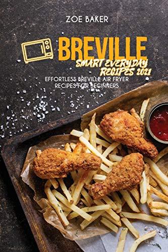Breville Smart Everyday Recipes 2021: Effortless Breville Air Fryer Recipes For Beginners