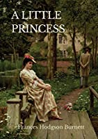 A Little Princess: A children's novel by Frances Hodgson Burnett