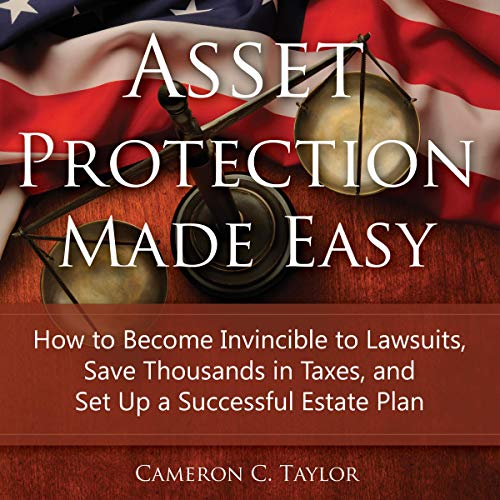 Asset Protection Made Easy     How to Become Invincible to Lawsuits, Save Thousands in Taxes, and Set Up a Successful Estate Plan: 2016 Edition              By:                                                                                                                                 Cameron C. Taylor                               Narrated by:                                                                                                                                 Cameron C. Taylor                      Length: 1 hr and 52 mins     Not rated yet     Overall 0.0