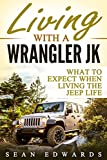 Living With A Wrangler JK: What To Expect When Living The Jeep Life