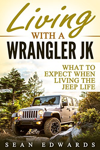 Living With A Wrangler JK: What To Expect...