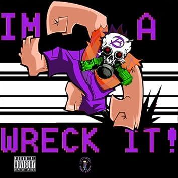 Im a Wreck It