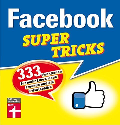 Facebook Supertricks: 333 Funktionen für mehr Likes, neue Freunde  und die Privatsphäre