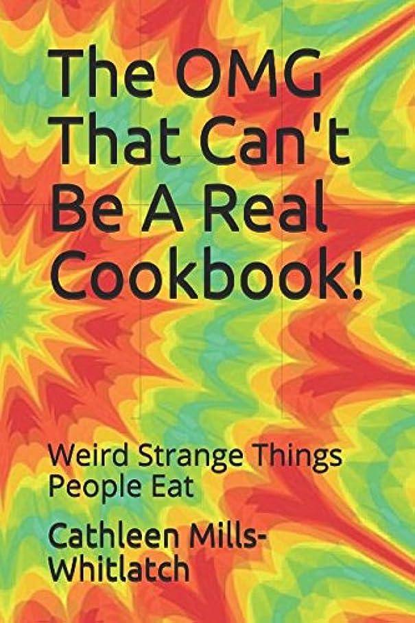 マニュアルゲスト幅The OMG That Can't Be A Real Cookbook!: Weird Strange Things People Eat