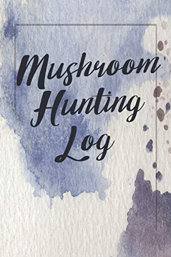 Mushroom Hunting Log: Track & Record Cap Characteristics, Type of Forest, Stalk Charachteristics, Surroundings and Fauna - Gift Idea for Mushroom Hunters