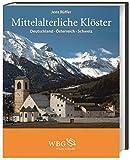 Mittelalterliche Klöster: Deutschland – Österreich – Schweiz