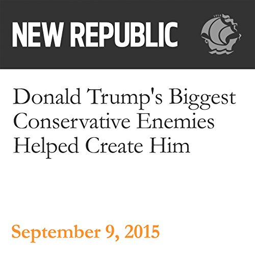 Donald Trump's Biggest Conservative Enemies Helped Create Him audiobook cover art