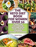 The Keto Diet Book for Women Over 50: A Complete Guide to the Ketogenic Diet with 50 Simple Low-Carb Recipes & Useful Tips to Help Women Lose Weight During Menopause